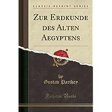 Zur Erdkunde des Alten Aegyptens (Classic Reprint)