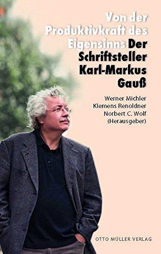 Von der Produktivkraft des Eigensinns: Der Schriftsteller Karl-Markus Gauß