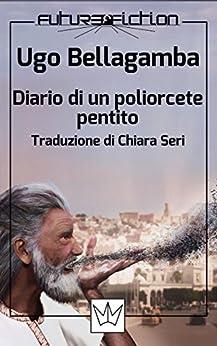 Diario di un poliorcete pentito (Future Fiction Vol. 29) di [Bellagamba, Ugo]