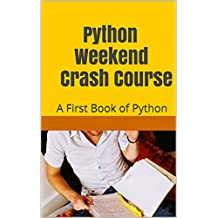 Python Weekend Crash Course: A First Book of Python (Programming Languages) (English Edition)
