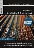 Audacity 2.2 kompakt: Professionelle Soundbearbeitung mit dem besten freien Audioeditor (Desktop.Edition 11)