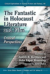 The Fantastic in Holocaust Literature and Film: Critical Perspectives (Critical Explorations in Science Fiction and Fantasy) by Judith B. Kerman (2014-11-04)