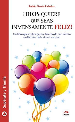 ¡Dios quiere que seas inmensamente feliz!: Guía práctica (Supérate y triunfa nº 7) por Rubén García Palacios