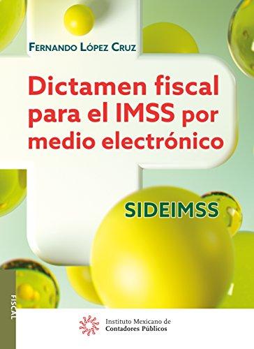 Fernando López Cruz - Dictamen fiscal para el IMSS por medio electrónico SIDEIMSS