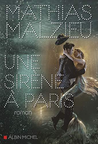 Une sirène à Paris (A.M. ROM.FRANC) par Mathias Malzieu