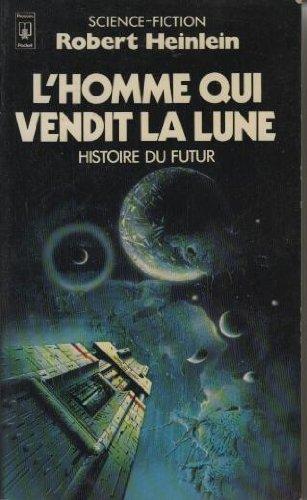 L'homme qui vendit la lune (Histoire du Futur, tome 1)