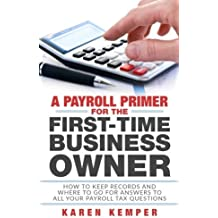 A Payroll Primer for the First-Time Business Owner: How to Keep Records and Where to Go For Answers to All Your Payroll Tax Questions