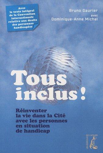 Tous inclus - Réinventer la vie dans la Cité avec les personnes en situation de handicap par Bruno Gaurier, Dominique Michel