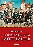 Lebensformen im Mittelalter - Arno Borst
