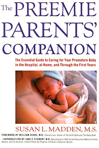 Preemie Parents' Companion: The Essential Guide to Caring for Your Premature Baby in the Hospital, at Home, and Through the Firs (English Edition)