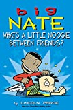 #7: Big Nate: What's a Little Noogie Between Friends?