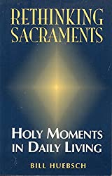 Rethinking Sacraments: Holy Moments in Daily Living