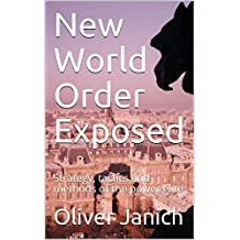 New World Order Exposed: Strategy, tactics and methods of the power elite (English Edition)
