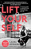 Lift Yourself: A Training Guide to Getting Fit and Feeling Strong for Life - Laura Hoggins