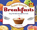Super Simple Breakfasts: Easy No-Bake Recipes for Kids (Super Sandcastle: Super Simple Cooking (Library)) by Nancy Tuminelly (2010-09-01)