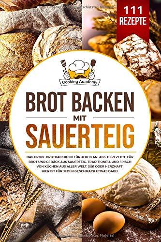 Brot backen mit Sauerteig: Das große Brotbackbuch für jeden Anlass. 111 Rezepte für Brot und Gebäck aus Sauerteig. Süß, herzhaft, traditionell und frisch von Küchen aus aller Welt.