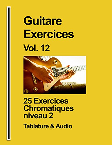 En ligne téléchargement Guitare Exercices Vol. 12: 25 Exercices Chromatiques niveau 2 pdf, epub ebook