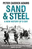 Sand and Steel: A New History of D-Day