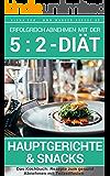 Erfolgreich abnehmen mit der 5 : 2 Diät - Hauptgerichte & Snacks - Intermittierendes Fasten: Band 1: Kochbuch - 50 Rezepte gesund Abnehmen mit Teilzeitfasten ... - Intermittierendes Fasten) (German Edition)