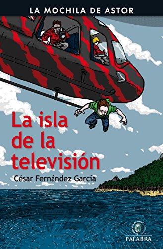 La isla de la televisión (La mochila de Astor. Serie negra) por César Fernández García
