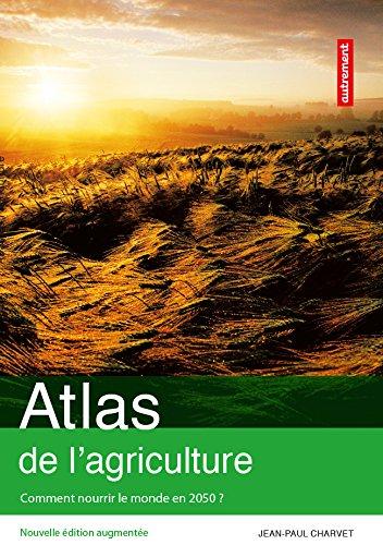 Atlas de l'agriculture. Comment nourrir le mon...