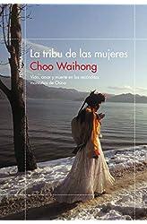 Descargar gratis La tribu de las mujeres: Vida, amor y muerte en las recónditas montañas de China en .epub, .pdf o .mobi