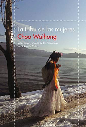La tribu de las mujeres: Vida, amor y muerte en las recónditas montañas de China (ODISEAS) por Choo Waihong