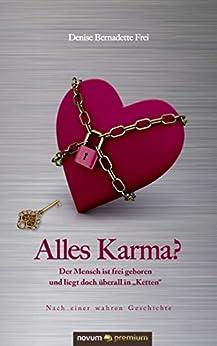 Alles Karma?: Der Mensch ist frei geboren und liegt doch überall in