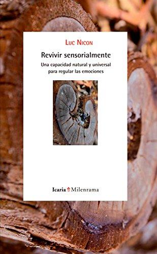 Revivir sensorialmente: Una capacidad natural y universal para regular las emociones por Luc Nicon