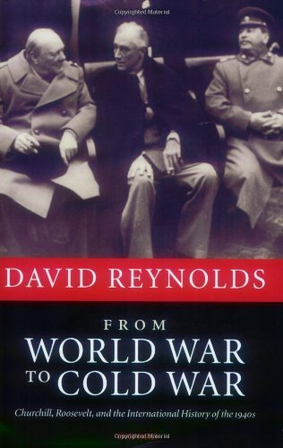 From World War to Cold War: Churchill, Roosevelt, and the International History of the 1940s: Written by David Reynolds, 2007 Edition, Publisher: OUP Oxford [Paperback]