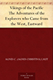 Vikings of the Pacific The Adventures of the Explorers who Came from the West, Eastward (English Edition)