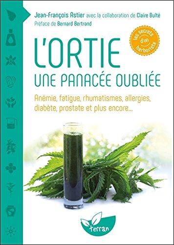 L'ortie - Une panacée oubliée - Anémie, fatigue, rhumatismes, allergies, diabète, prostate et plus encore...