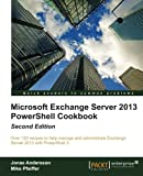 Microsoft Exchange Server 2013 PowerShell Cookbook: Second Edition (English Edition)