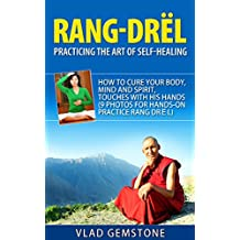 Rang-Drёl  Practicing the Art of Self-Healing: How to Cure Your Body, Mind and Spirit, Touches with His Hands (9 Photos for Hands-on Practice Rang Drёl) (English Edition)
