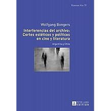 Interferencias del archivo: Cortes estéticos y políticos en cine y literatura: Argentina y Chile (Romania Viva nº 19)
