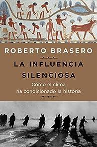 La influencia silenciosa. Cómo el clima ha condicionado la historia par Roberto Brasero