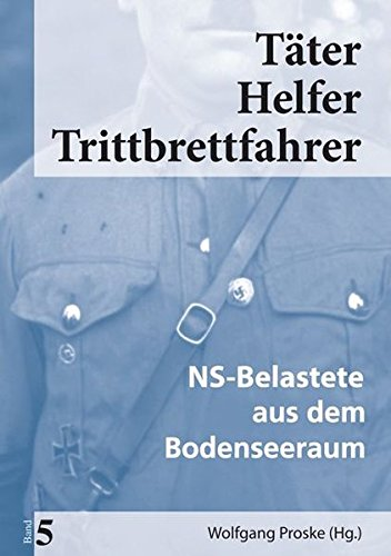 Täter Helfer Trittbrettfahrer, Band 5: NS-Belastete aus dem Bodenseeraum Ns 5 Band