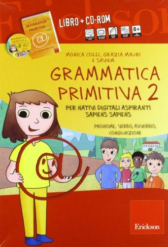 Grammatica primitiva. Per nativi digitali aspiranti sapiens sapiens. CD-ROM. Con libro: 2