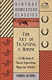 The Art of Training a Horse - A Collection of Classic Equestrian Magazine Articles