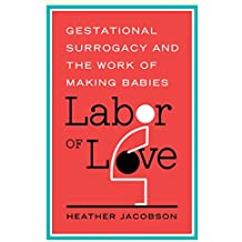 Labor of Love: Gestational Surrogacy and the Work of Making Babies (Families in Focus) (English Edition)