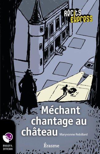 Méchant chantage au château: une histoire pour les enfants de 10 à 13 ans (Récits Express t. 23) par Maryvonne Rebillard