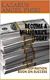 BECOME A MILLIONAIRE TODAY : AN INSPIRATION BOOK ON SUCCESS