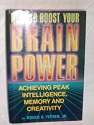 How to Boost Your Brain Power: Achieving Peak Intelligence, Memory and Creativity by Roger Yepsen (1992-12-05)