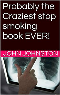 Probably the Craziest stop smoking book EVER! by John Johnston