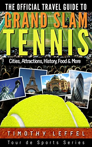 The Official Travel Guide to Grand Slam Tennis: Cities, Attractions, History, Food & More (English Edition) por Timothy Leffel