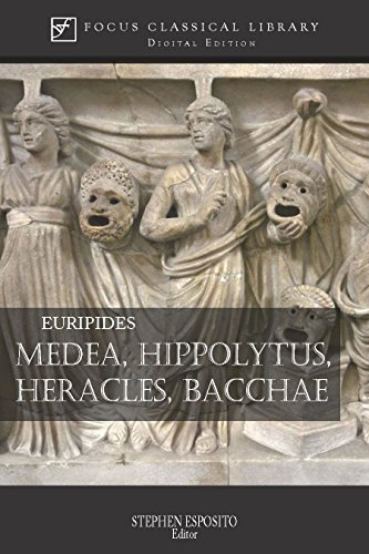 Medea, Hippolytus, Heracles, Bacchae: Four Plays (Focus Classical Library)