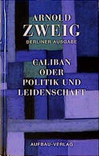 Caliban oder Politik und Leidenschaft (Zweig, Arnold: Berliner Ausgabe)