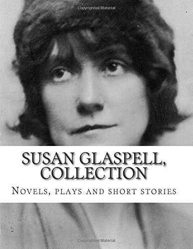 Susan Glaspell, Collection Novels, plays and short stories