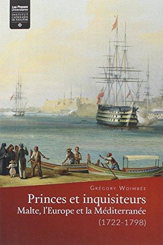 Princes et inquisiteurs: Malte, l'Europe et la Méditerranée (1722-1798) par Abbé Grégory Woimbee