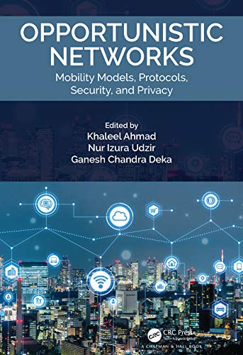Opportunistic Networks: Mobility Models, Protocols, Security, and Privacy (English Edition) Mais Lilie